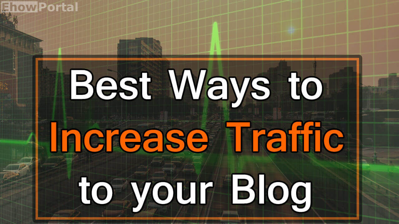 Best Ways to Increase Traffic to your Blog