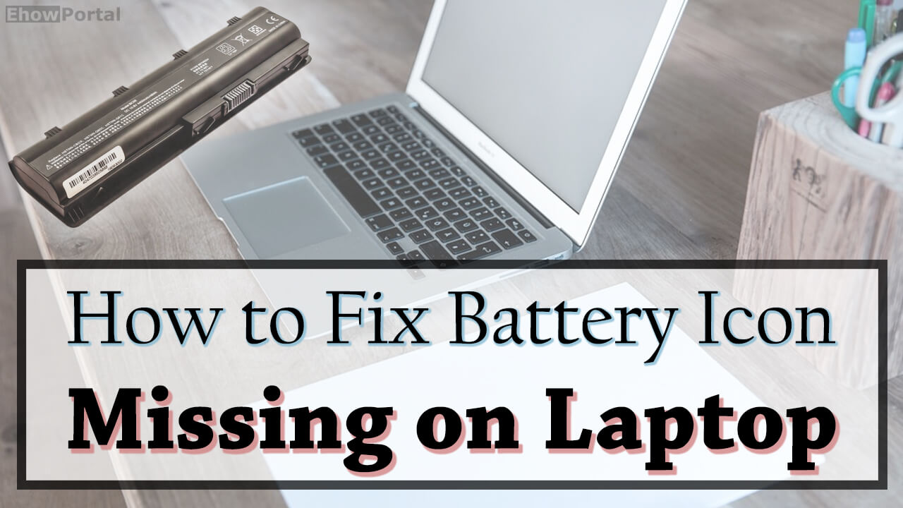 How to Fix Battery Icon Missing on Laptop