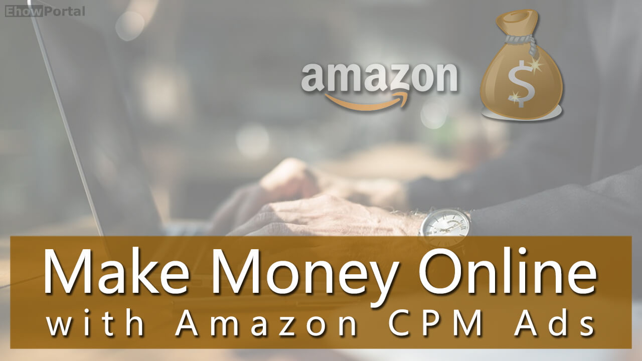 Make Money Online with Amazon CPM Ads