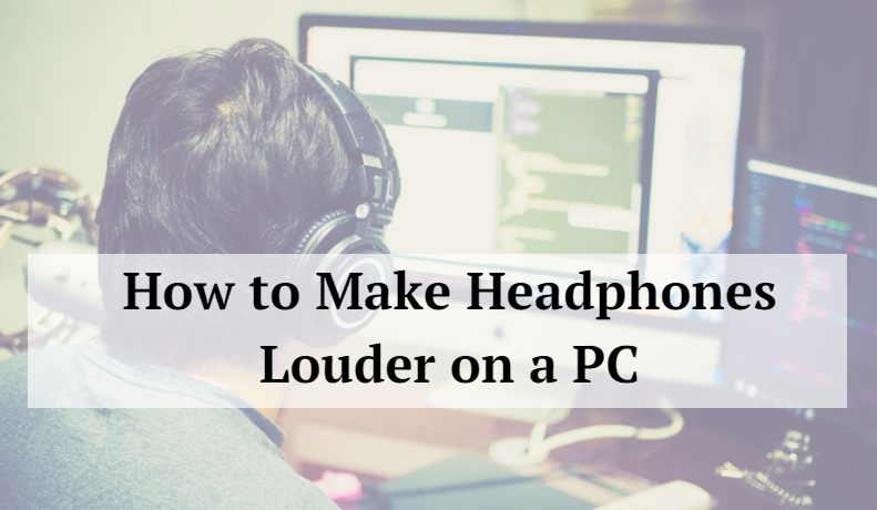 How to Make Headphones Louder on a PC