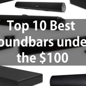 Top 10 Best Soundbars under the 100 dollars