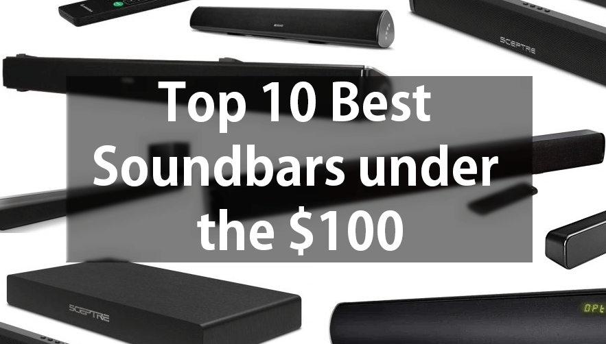 Top 10 Best Soundbars Under $100