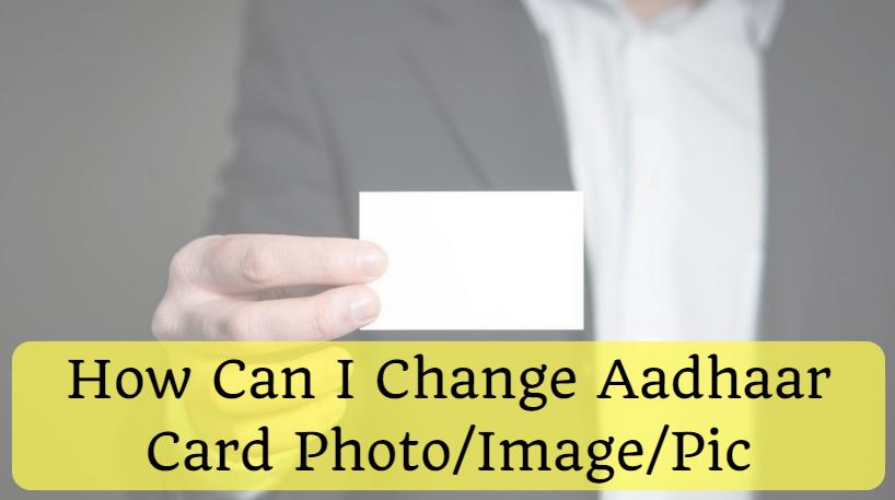 How Can I Change Aadhaar Card Photo