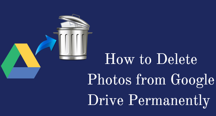 How to Delete Photos From Google Drive permanently