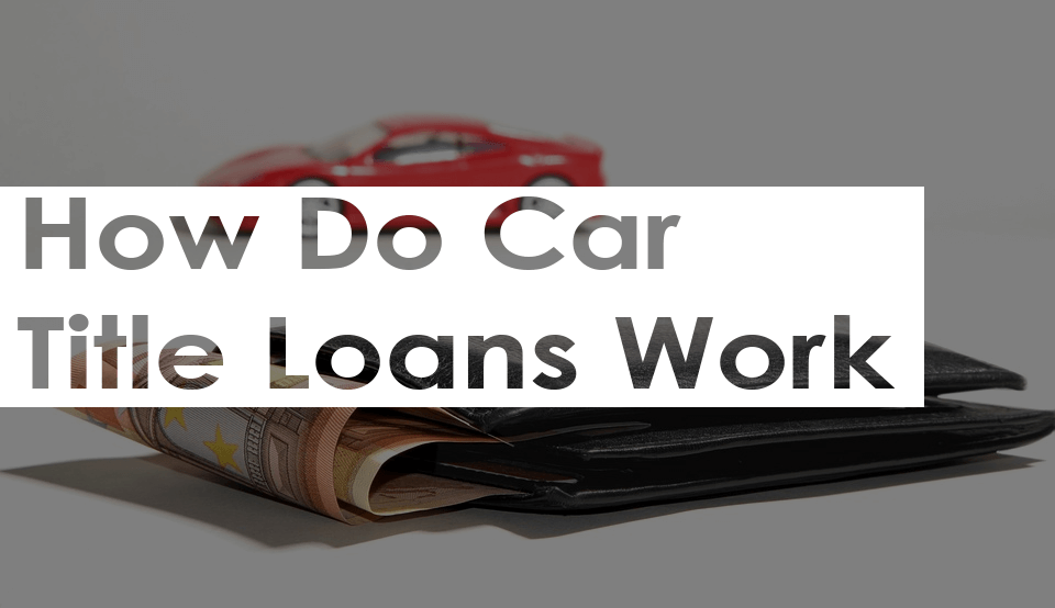 How Do Car Title Loans Work