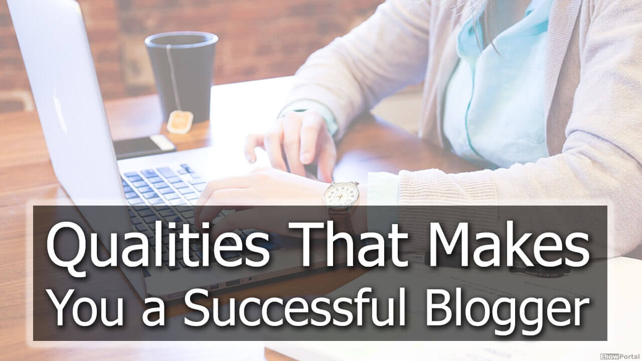 Qualities That Makes You a Successful Blogger